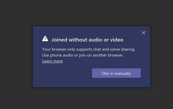 """Warning message in Teams, saying """"Joined without audio or video. Your browser only supports chat and some sharing. Use phone audio or join on another browser."""